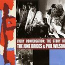 Every conversation : The story of the June Brides & Phil Wilson