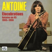 Elucubrations - Antoine on 45  1965-1966
