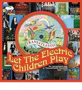 Let the electric children play - The underground story of Transatlantic Records 1968 - 1976