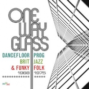 One way glass - Dancefloor prog, brit jazz & funky folk 1968-1975