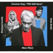 Ceramic Dog (Marc Ribot, Ches Smith, Shahzad Ismaily) - YRU still here ?